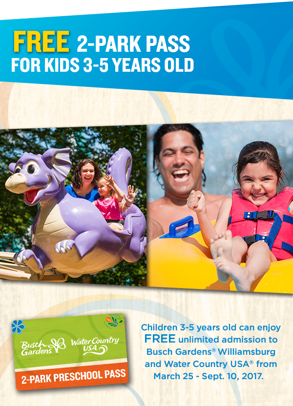 FREE 2-Park Pass for Kids 3 - 5 years old. Children 3 - 5 years old can enjoy FREE admission to Busch Gardens Williamsburg and Water Country USA from March 25 - Sept. 10, 2017.