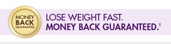 Lose Weight Fast. Money Back Guaranteed.